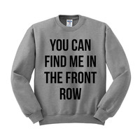 You Can Find Me In The Front Row Crewneck Sweatshirt