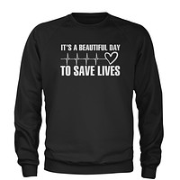 It's A Beautiful Day To Save Lives (White Print) Adult Crewneck Sweatshirt