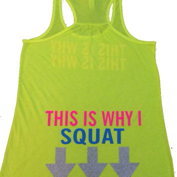 This Is Why I Squat - Ruffles with Love - Racerback Tank - Womens Fitness - Workout Clothing - Workout Shirts with Sayings