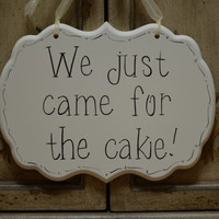 "Hand Painted Wooden Cottage Chic Off White Funny Wedding Sign / Ring Bearer Sign / Flower Girl Sign, ""We just came for the cake."""