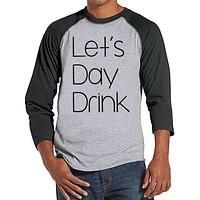 Men's Funny Shirt - Let's Day Drink - Funny Mens Shirts - Drinking Shirt - Grey Baseball Tee - Gift for Him - Funny Gift Idea for Boyfriend