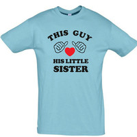 This guy loves his little sister,birthday gift,gift ideas,gift for dad,gift for brother,gift for husband,fathers day gift,humor shirts