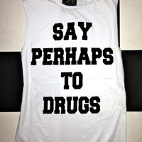 SWEET LORD O'MIGHTY! SAY PERHAPS TO DRUGS IN WHITE