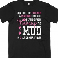 MAKEUP to MUD IN 2 SECONDS FLAT!-Unisex Black T-Shirt