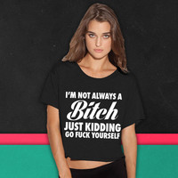 I'm Not Always A Bitch Just Kidding boxy tee