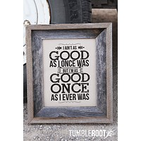 I Ain't as Good as I Once Was Country Music Print