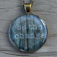 """BE THE CHANGE Necklace """"Be The Change You Wish to See In The World"""" Mahatma Ghandi Saying"""