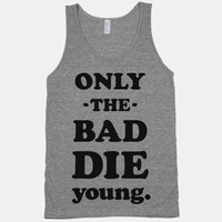 ONLY THE BAD DIE YOUNG