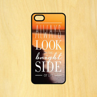 Always Bright Side of Life Quote Phone Case iPhone 4 / 4s / 5 / 5s / 5c /6 / 6s /6+ Apple Samsung Galaxy S3 / S4 / S5 / S6