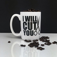 Hairdresser Gift - Hair Stylist Gift - I Will Cut You - Coffee Gift - 15 oz Coffee Mug - Ceramic Coffee Mug - Hair Stylist - Hair Dresser