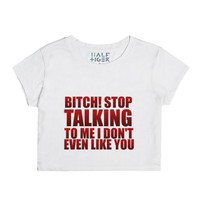 bitch stop talking to me crop-Female Snow T-Shirt