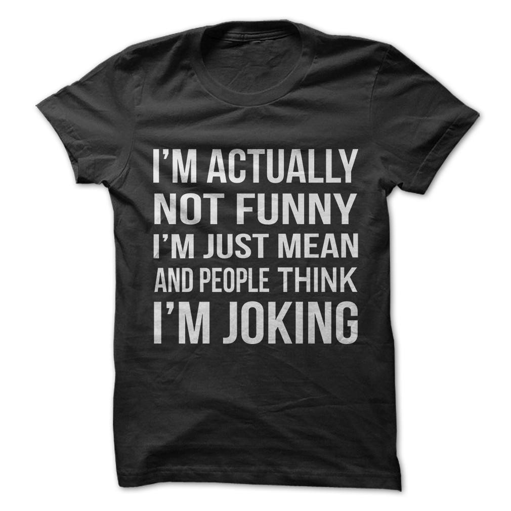Image of I'm Not Funny I'm Mean But People Think I'm Joking T-Shirt