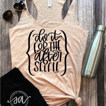 Do It For The After Selfie T-Shirt