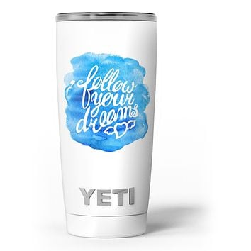 Blue WaterColor Follow Your Dreams - Skin Decal Vinyl Wrap Kit compatible with the Yeti Rambler Cooler Tumbler Cups
