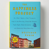 The Happiness Project: Or, Why I Spent A Year Trying To Sing In The Morning...