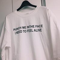 Punch Me In The Face, I Need To Feel Alive Tee