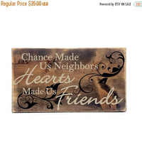 NEW YEARS SALE - Chance made us neighbors, Hearts made us friends Small Wood Sign- Primitive Home Decor, Thank you Gift, Gift for Neighbors,