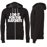 I Do It For The Ratchets Zipper Hoodie