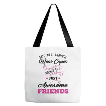 Not All Heroes Wear Capes Some Are Just Awesome Friends Tote Bags