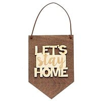Let's Stay Home - Gallery Wall - Banner Flag Sign