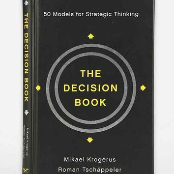 The Decision Book: 50 Models For Strategic Thinking By Mikael Krogerus, Roman Tschäppeler, Philip Earnhart & Jenny Piening