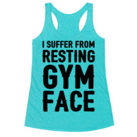 I SUFFER FROM RESTING GYM FACE