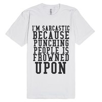 Sarcastic Because Punching People Is Frowned Upon-White T-Shirt