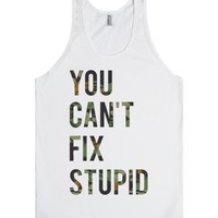 You Can't Fix Stupid-Unisex White Tank