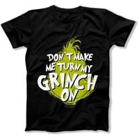 Don't Make Me Turn My Grinch On - T Shirt