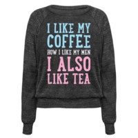 I LIKE MY COFFEE HOW I LIKE MY MEN, I ALSO LIKE TEA PULLOVERS