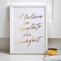 "Real Gold Foil Print ""I Believe in Chocolate for Breakfast"", Gold Foil Prints, Gold Kitchen Decor, Typographic Poster, Wall Art, 8x10 Print."
