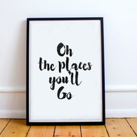 oh the places you will go,inspirational poster,motivational quote,travel print,world print,wall decor,home decor,typography print,travel