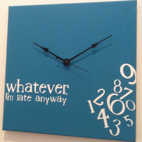 whatever, I'm late anyway clock turquoise