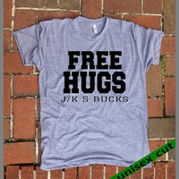 Free Hugs just kidding 5 bucks. Unisex heather gray tri blend T shirt .Fun. Women Mens Clothing. Hugs.Hugger.Love.Just Kidding.Money. Funny
