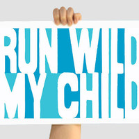 Hippie Custom Color Print - Run Wild My Child - Teal/Turquoise 12 X 18- Wall Decor Art