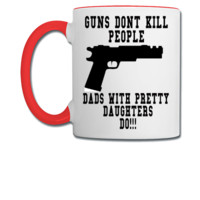 guns dont kill people dads with pretty daughters do - Coffee/Tea Mug