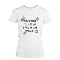 Please Don't Talk to Me I Fall in Love Easily Women's Tshirt Funny Graphic Shirt