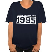 CAUSING Trouble SINCE 1995 BIRTHDAY Tee