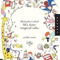 Illustration School: Let's Draw Magical Color : Sachiko Umoto : 9781592539178