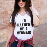 I'd Rather Be  Mermaid Tee