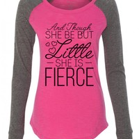 """Womens """"And Though She Be But Little She Is Fierce"""" Long Sleeve Elbow Patch Contrast Shirt"""