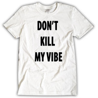 Dont KILL My VIBE T-Shirt White Unisex Kendrick Lamar Jay-Z