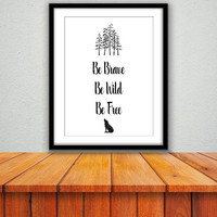 Be Brave, Printable Art, Traveling, Adventuring Typography, Be Wild, Be Free