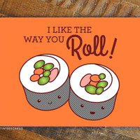 I Like the Way You Roll! – Funny Sushi Valentine Card