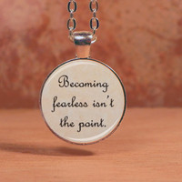 """Divergent Veronica Roth """"Becoming Fearless isn't the point"""" Dauntless Text Pendant Necklace Inspiration Jewelry"""