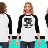 I am Sorry For What I Said When I Was Hungry American Apparel Unisex 3/4 Sleeve T-Shirt