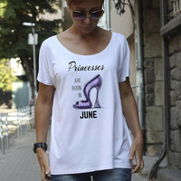 Princesses are born in June, Birthday Shirt, Funny T Shirt, Shoes, Princess, Born in June, Women T-shirt, Loose Tshirt, Tee, Cute Shirt