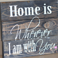 Home Is Wherever I am With You Country Rustic Wood Sign / Country wood sign / Rustic wood sign