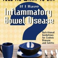 Tell Me What to Eat If I Have Inflammatory Bowel Disease: Nutritional Guidelines for Crohn's Disease and Colitis (Tell Me What to Eat)