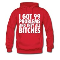 I Got 99 Problems And They All Bitches Hoodie | Spreadshirt | ID: 11324850